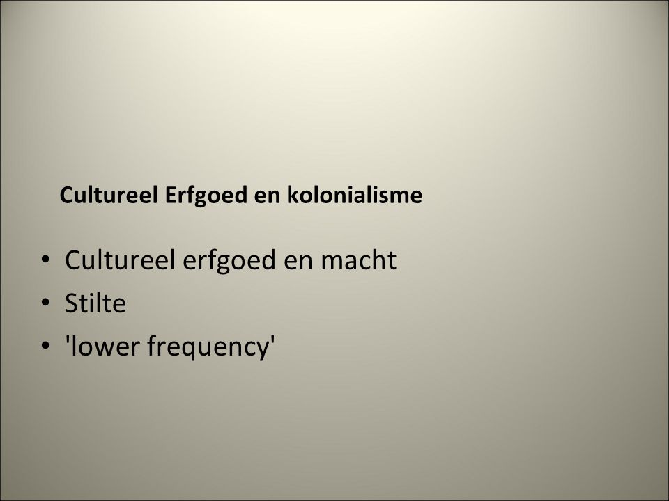 Cultureel Erfgoed en kolonialisme Cultureel erfgoed en macht Stilte lower frequency