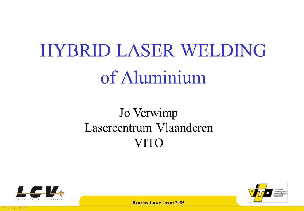 127 april 2005 Benelux Laser Event 2005 HYBRID LASER WELDING of Aluminium Jo Verwimp Lasercentrum Vlaanderen VITO
