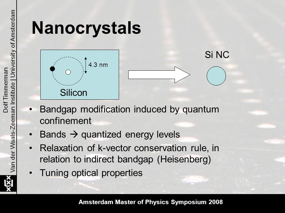 Van der Waals-Zeeman Institute | University of Amsterdam Dolf Timmerman Si-NC Er 3+ 1 in 2 out Amsterdam Master of Physics Symposium 2008 Quantum Cutting detected with Er3+