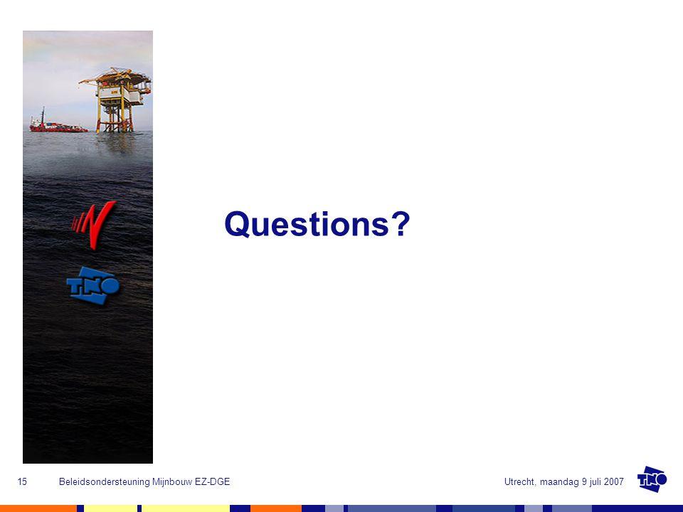 Utrecht, maandag 9 juli 2007Beleidsondersteuning Mijnbouw EZ-DGE15 Questions?