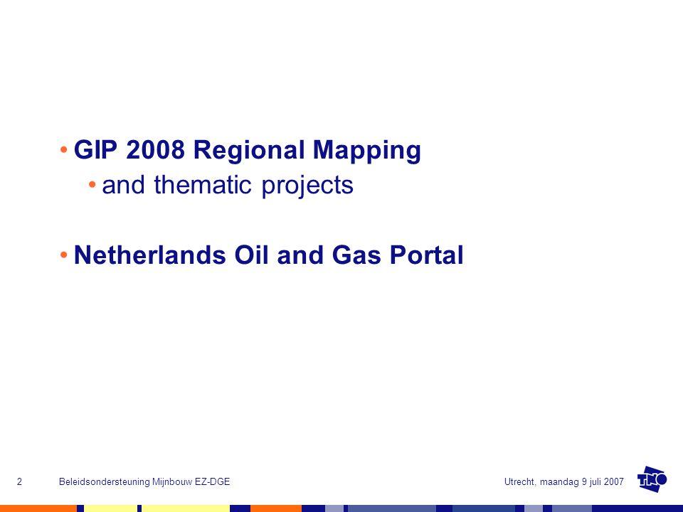 Utrecht, maandag 9 juli 2007Beleidsondersteuning Mijnbouw EZ-DGE2 GIP 2008 Regional Mapping and thematic projects Netherlands Oil and Gas Portal
