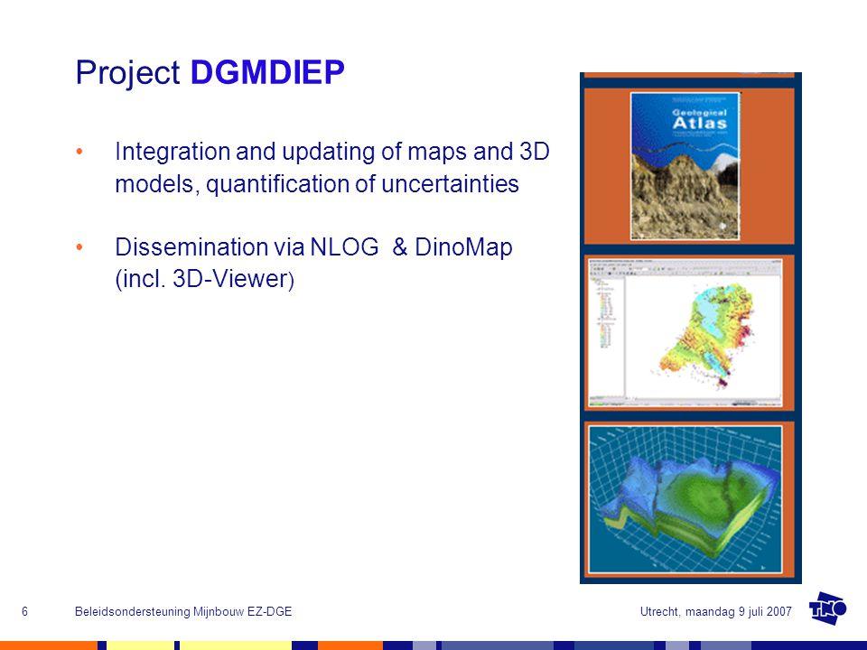 Utrecht, maandag 9 juli 2007Beleidsondersteuning Mijnbouw EZ-DGE6 Project DGMDIEP Integration and updating of maps and 3D models, quantification of uncertainties Dissemination via NLOG & DinoMap (incl.