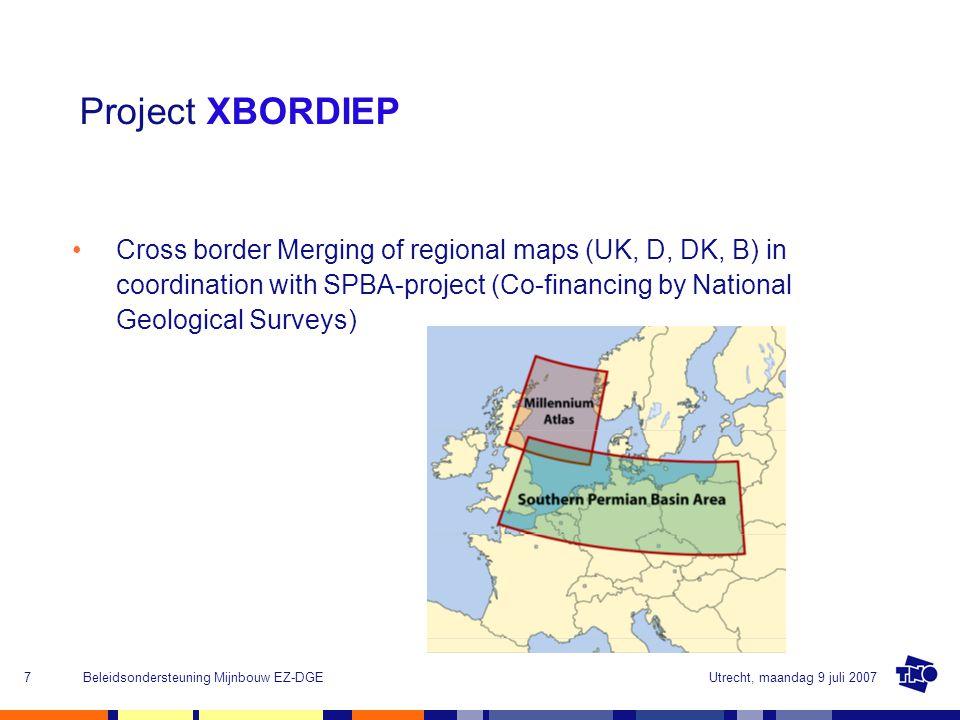 Utrecht, maandag 9 juli 2007Beleidsondersteuning Mijnbouw EZ-DGE7 Cross border Merging of regional maps (UK, D, DK, B) in coordination with SPBA-project (Co-financing by National Geological Surveys) Project XBORDIEP