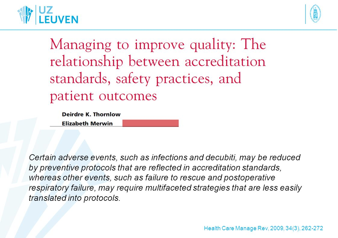 Health Care Manage Rev, 2009, 34(3), 262-272 Certain adverse events, such as infections and decubiti, may be reduced by preventive protocols that are reflected in accreditation standards, whereas other events, such as failure to rescue and postoperative respiratory failure, may require multifaceted strategies that are less easily translated into protocols.