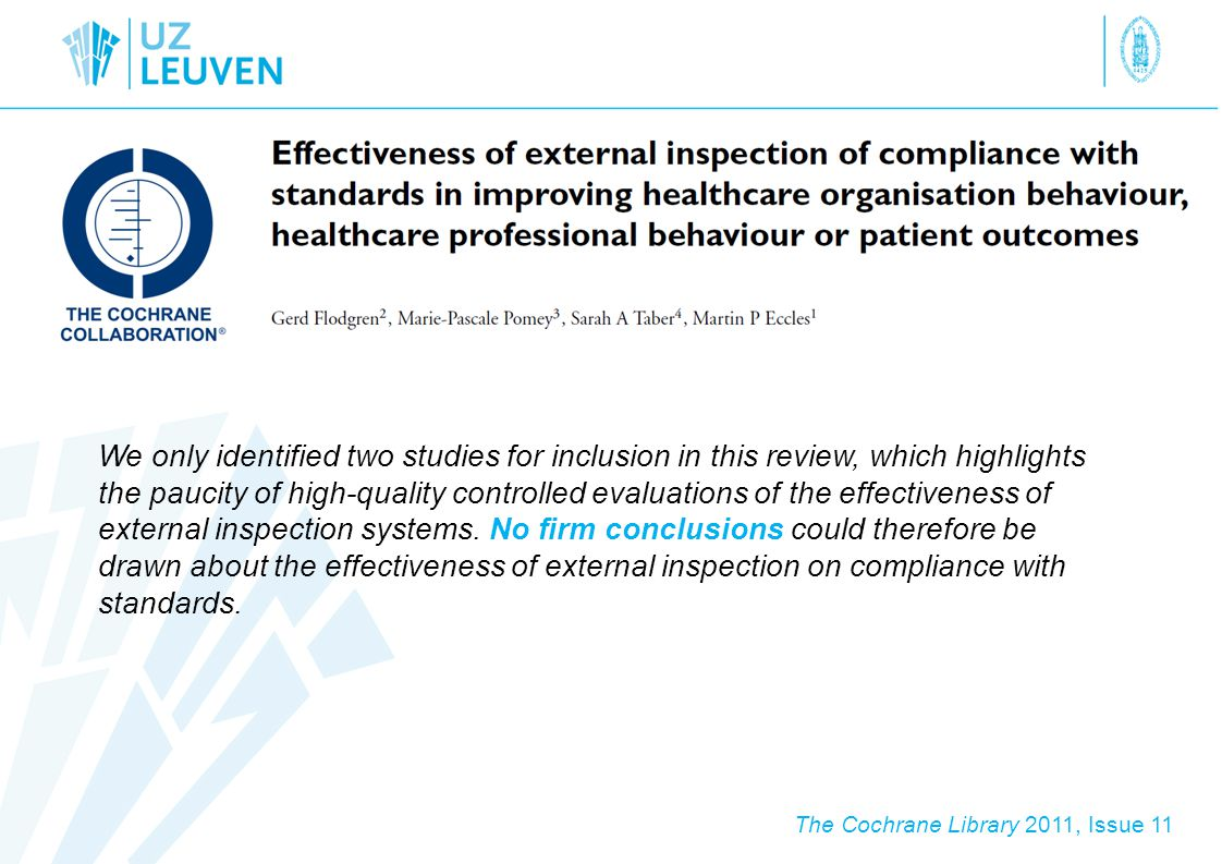 We only identified two studies for inclusion in this review, which highlights the paucity of high-quality controlled evaluations of the effectiveness of external inspection systems.