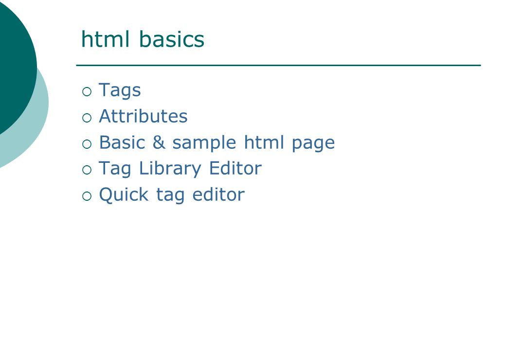 html basics  Tags  Attributes  Basic & sample html page  Tag Library Editor  Quick tag editor