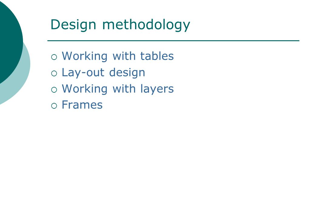 Design methodology  Working with tables  Lay-out design  Working with layers  Frames