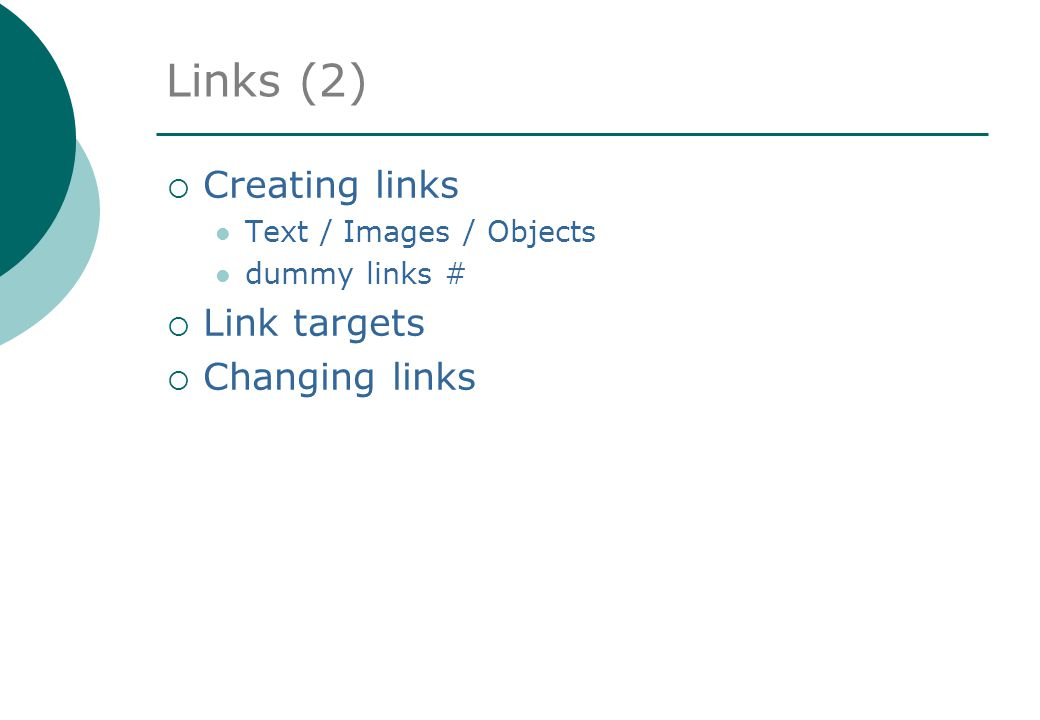 Links (2)  Creating links Text / Images / Objects dummy links #  Link targets  Changing links