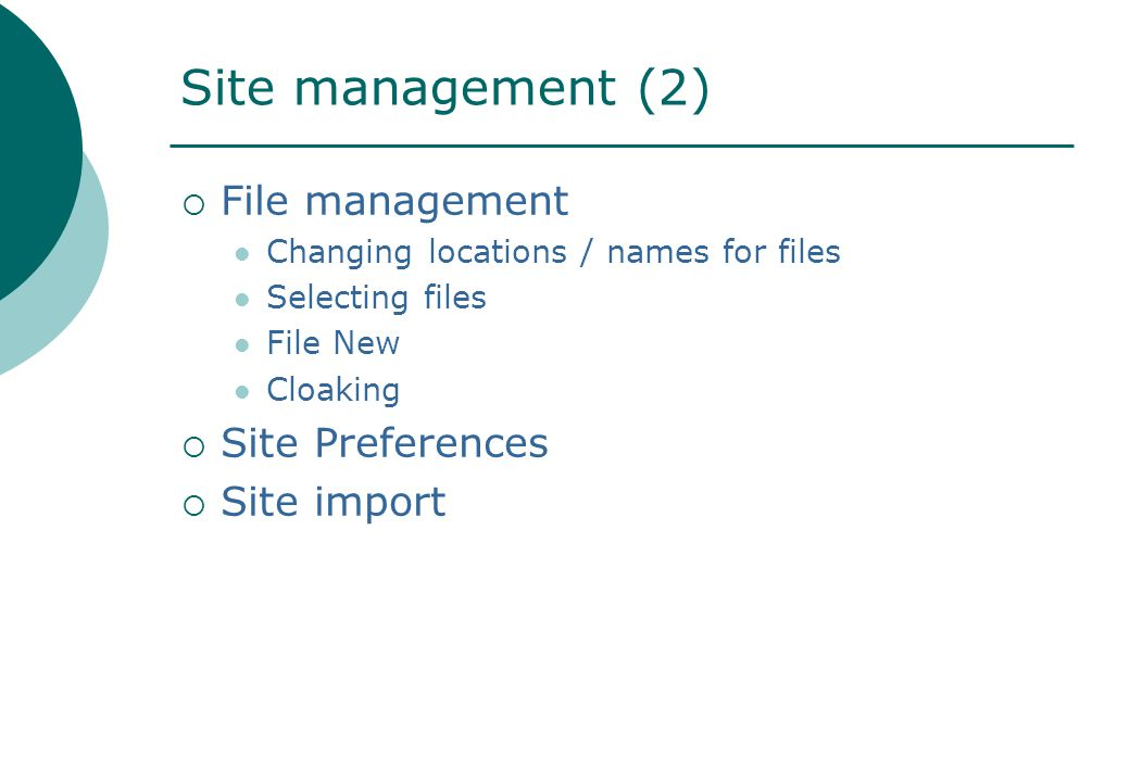Site management (2)  File management Changing locations / names for files Selecting files File New Cloaking  Site Preferences  Site import