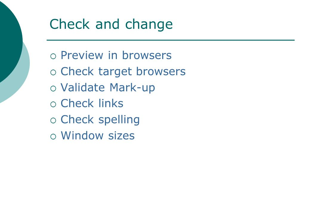 Check and change  Preview in browsers  Check target browsers  Validate Mark-up  Check links  Check spelling  Window sizes