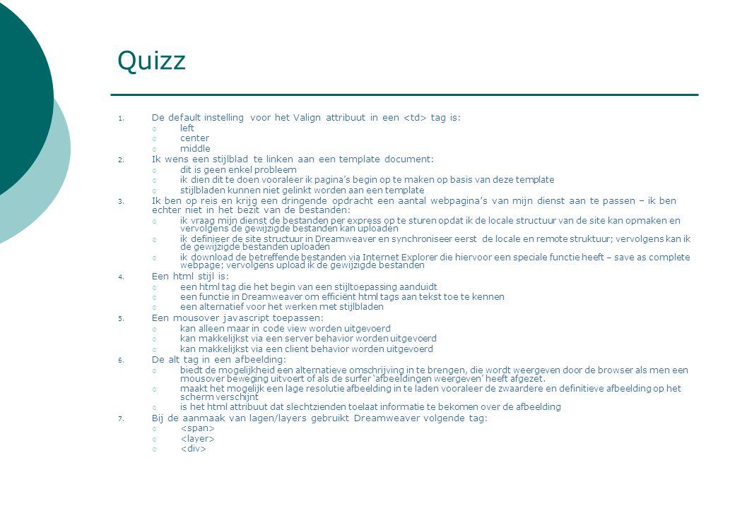 Quizz 1. De default instelling voor het Valign attribuut in een tag is:  left  center  middle 2.