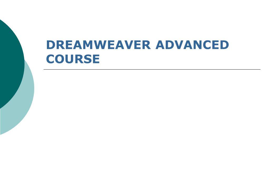 DREAMWEAVER ADVANCED COURSE