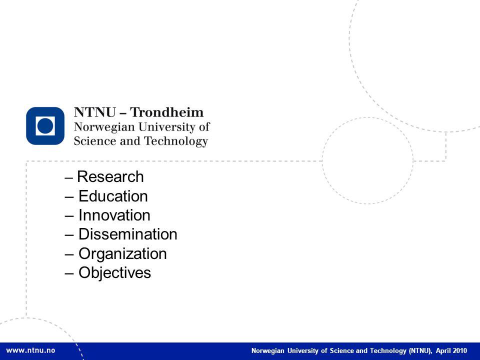 1 NTNU, May 2011Norwegian University of Science and Technology (NTNU), April 2010 – Research – Education – Innovation – Dissemination – Organization –
