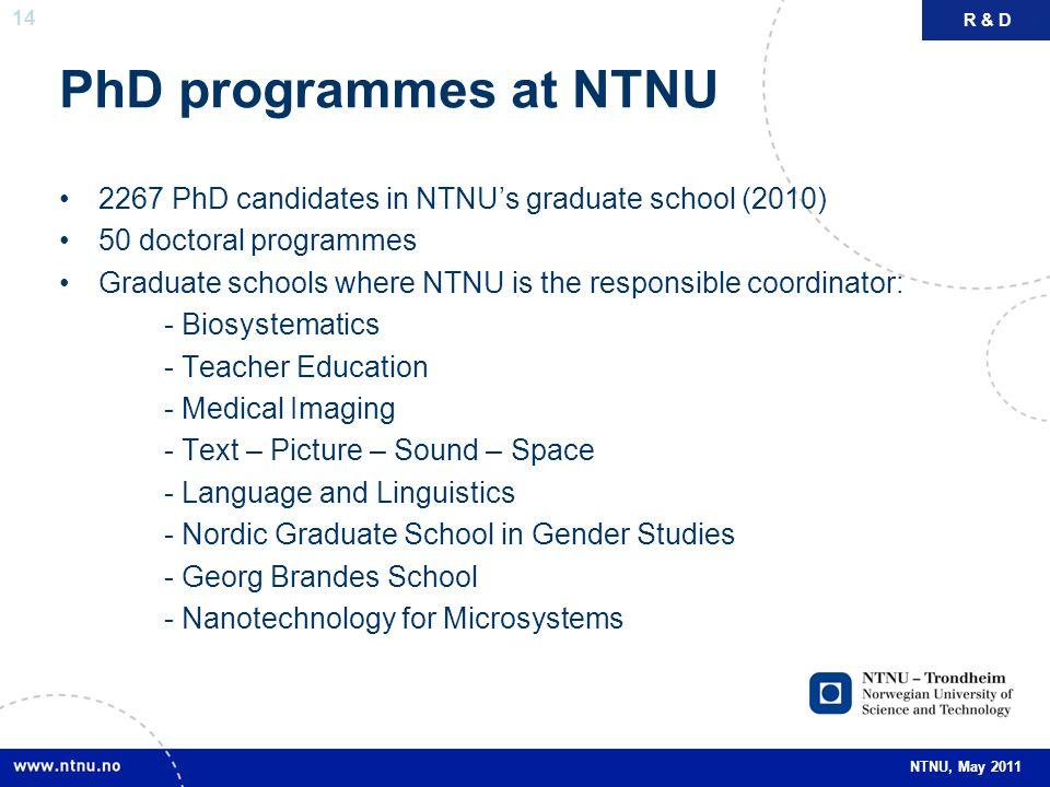 14 NTNU, May 2011 PhD programmes at NTNU 2267 PhD candidates in NTNU's graduate school (2010) 50 doctoral programmes Graduate schools where NTNU is th