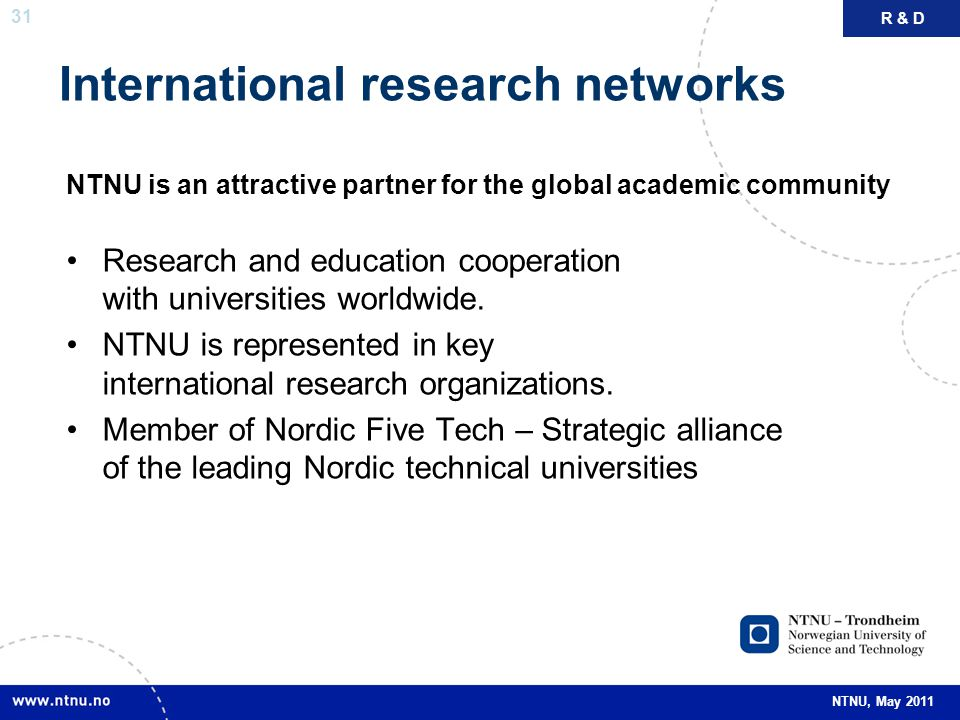 31 NTNU, May 2011 International research networks NTNU is an attractive partner for the global academic community Research and education cooperation w