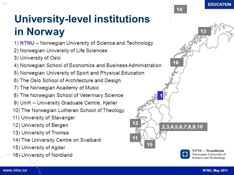 37 NTNU, May 2011 University-level institutions in Norway 1) NTNU – Norwegian University of Science and Technology 2) Norwegian University of Life Sci