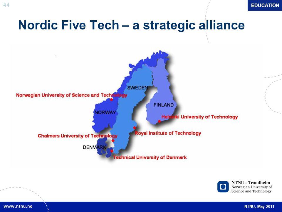 44 NTNU, May 2011 Nordic Five Tech – a strategic alliance EDUCATION
