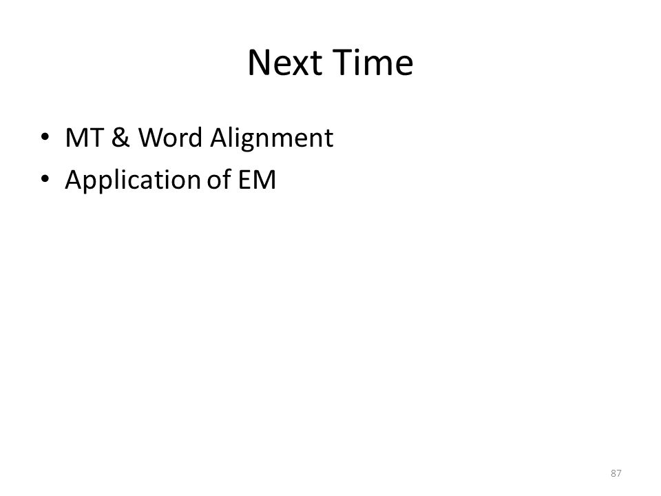 Next Time MT & Word Alignment Application of EM 87