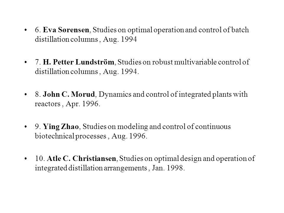 6. Eva Sørensen, Studies on optimal operation and control of batch distillation columns, Aug.