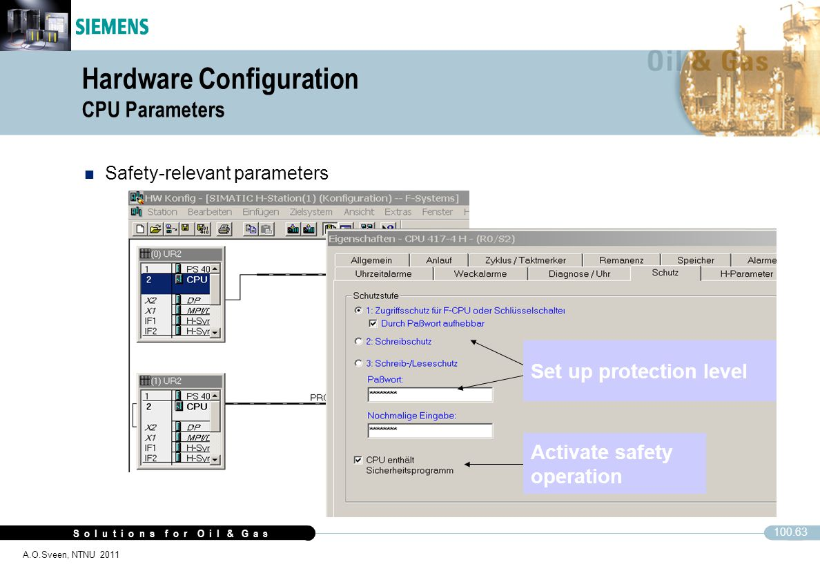 S o l u t i o n s f o r O i l & G a s 100.63 A.O.Sveen, NTNU 2011 Hardware Configuration CPU Parameters n Safety-relevant parameters Set up protection