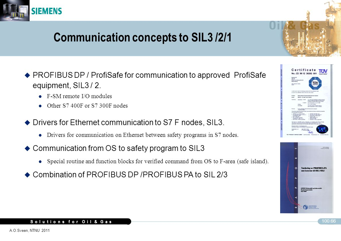 S o l u t i o n s f o r O i l & G a s 100.66 A.O.Sveen, NTNU 2011 Communication concepts to SIL3 /2/1 u PROFIBUS DP / ProfiSafe for communication to a