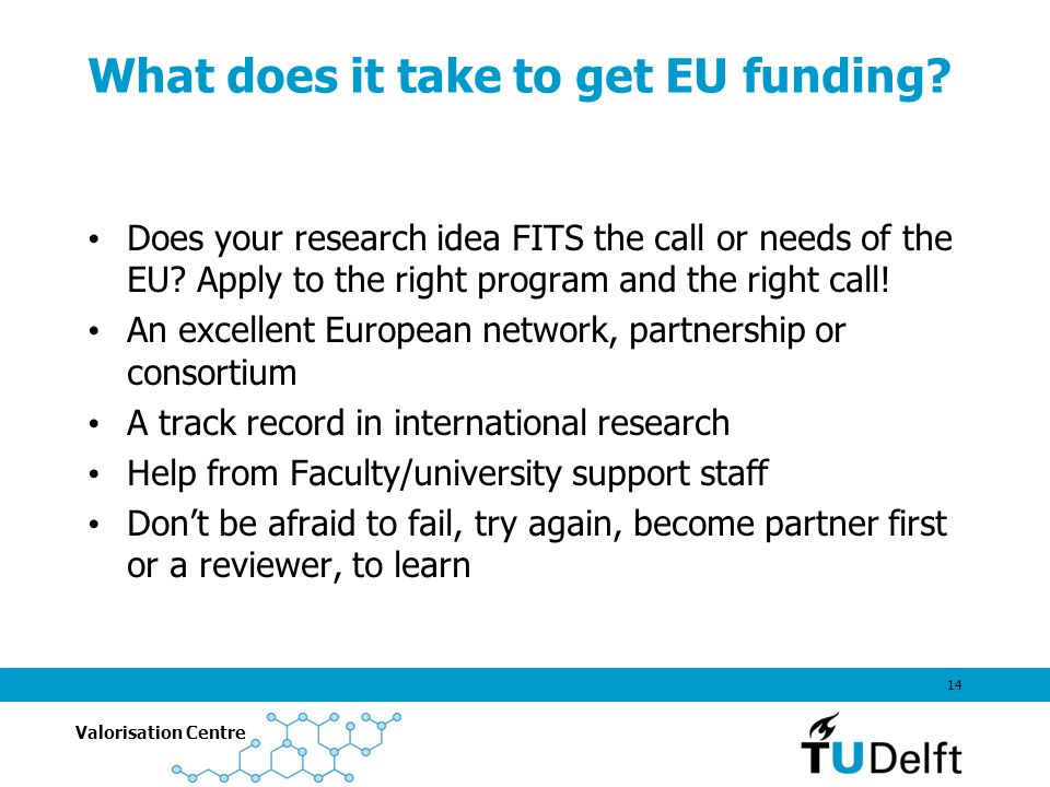 Valorisation Centre What does it take to get EU funding.