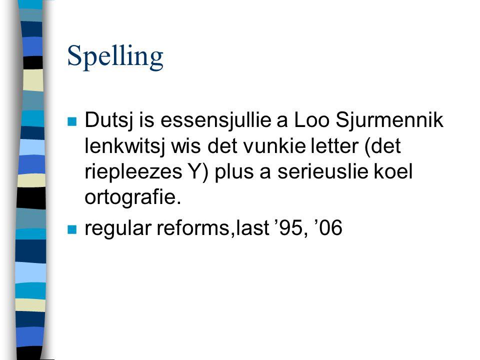 Spelling n Dutsj is essensjullie a Loo Sjurmennik lenkwitsj wis det vunkie letter (det riepleezes Y) plus a serieuslie koel ortografie. n regular refo