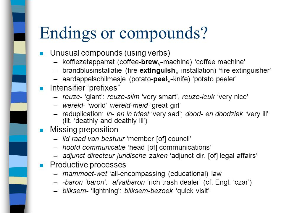 Endings or compounds.