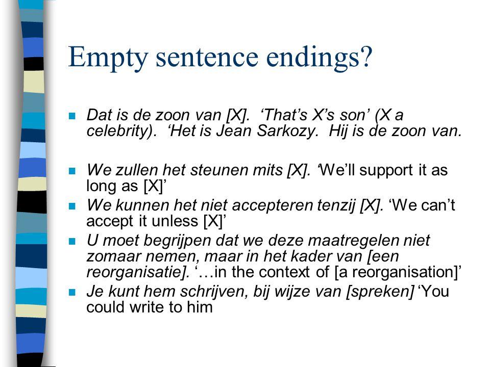 Empty sentence endings? n Dat is de zoon van [X]. 'That's X's son' (X a celebrity). 'Het is Jean Sarkozy. Hij is de zoon van. n We zullen het steunen