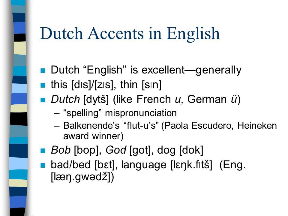"""Dutch Accents in English n Dutch """"English"""" is excellent—generally n this [d I s]/[z I s], thin [s I n] n Dutch [dytš] (like French u, German ü) –""""spel"""