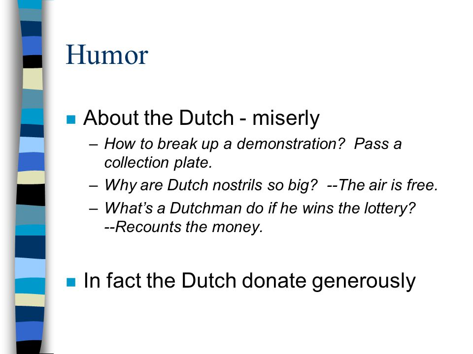 Humor n About the Dutch - miserly –How to break up a demonstration.