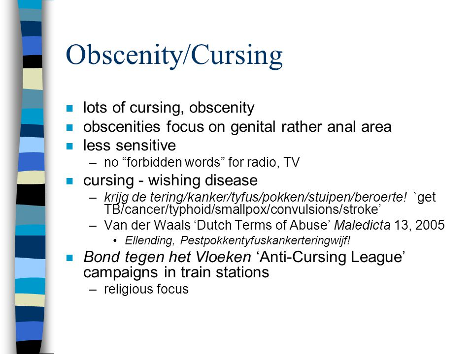 """Obscenity/Cursing n lots of cursing, obscenity n obscenities focus on genital rather anal area n less sensitive –no """"forbidden words"""" for radio, TV n"""
