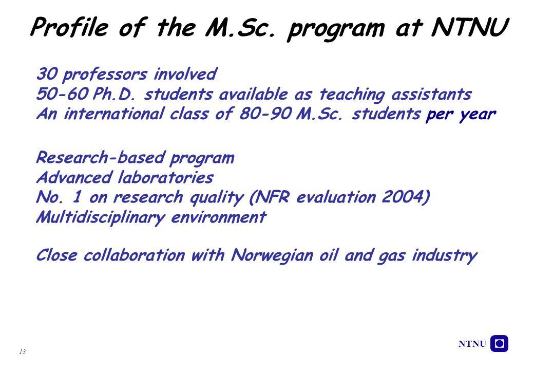 NTNU 13 Profile of the M.Sc. program at NTNU Research-based program Advanced laboratories No. 1 on research quality (NFR evaluation 2004) Multidiscipl