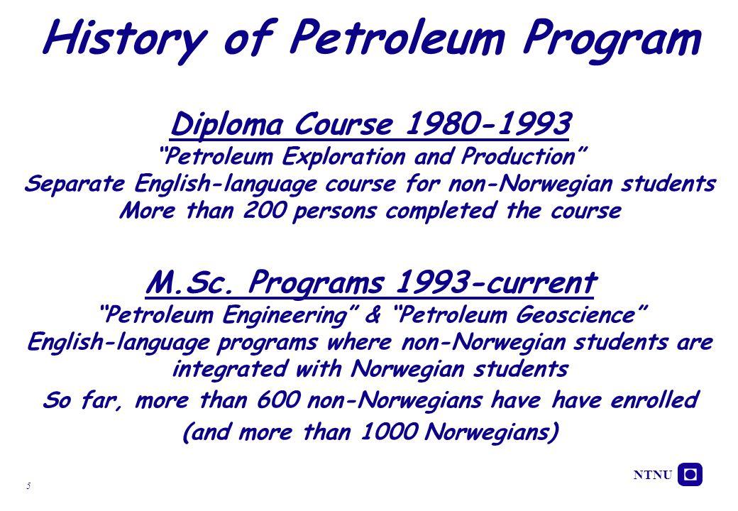 "NTNU 5 History of Petroleum Program Diploma Course 1980-1993 ""Petroleum Exploration and Production"" Separate English-language course for non-Norwegian"