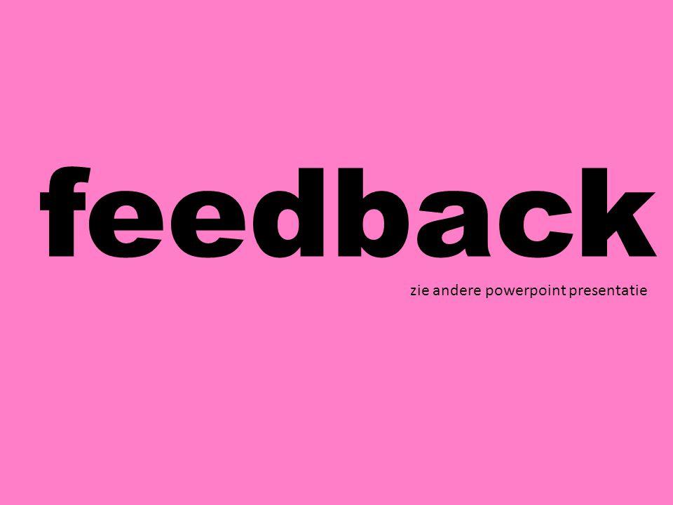feedback zie andere powerpoint presentatie