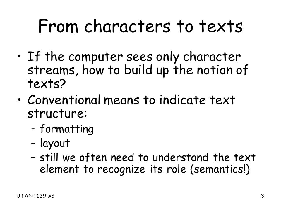 BTANT129 w33 From characters to texts If the computer sees only character streams, how to build up the notion of texts.