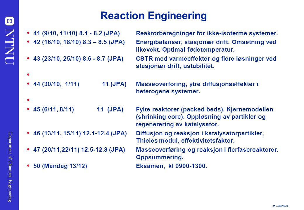 20 - 09/07/2014 Department of Chemical Engineering Reaction Engineering  41 (9/10, 11/10) 8.1 - 8.2 (JPA)Reaktorberegninger for ikke-isoterme systeme