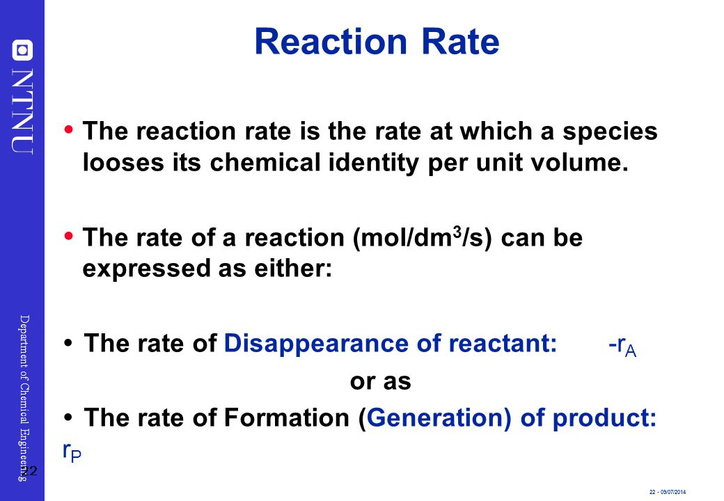 22 - 09/07/2014 Department of Chemical Engineering Reaction Rate  The reaction rate is the rate at which a species looses its chemical identity per u
