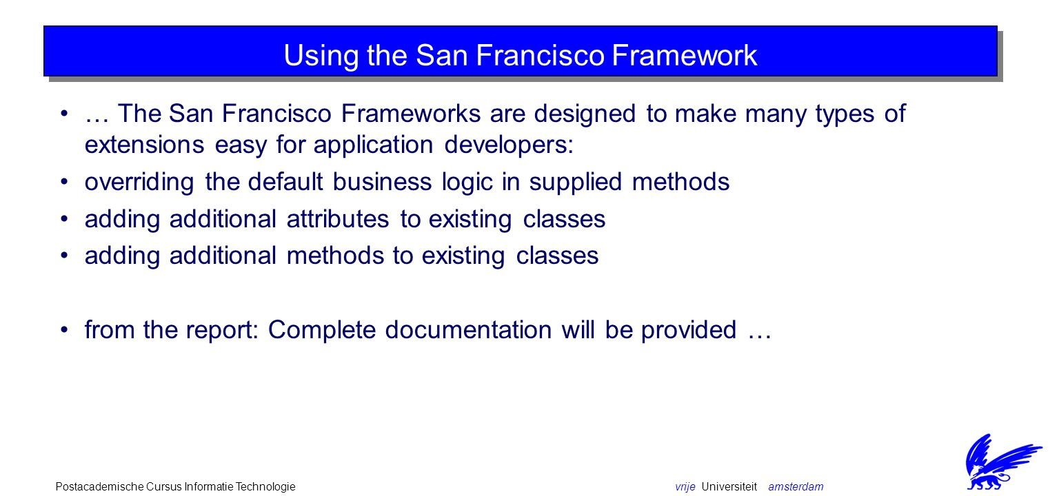 vrije Universiteit amsterdamPostacademische Cursus Informatie Technologie Using the San Francisco Framework … The San Francisco Frameworks are designe