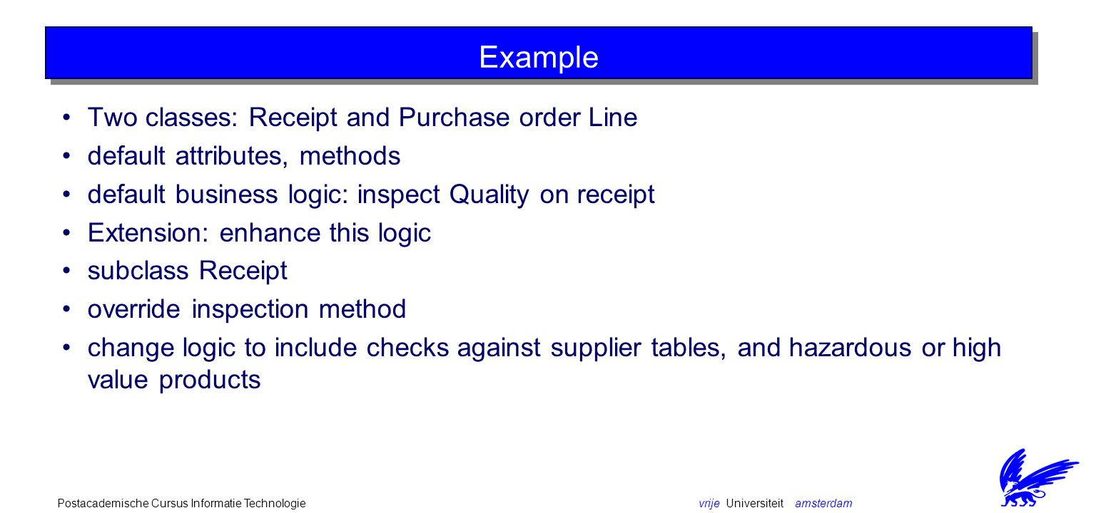 vrije Universiteit amsterdamPostacademische Cursus Informatie Technologie Example Two classes: Receipt and Purchase order Line default attributes, met