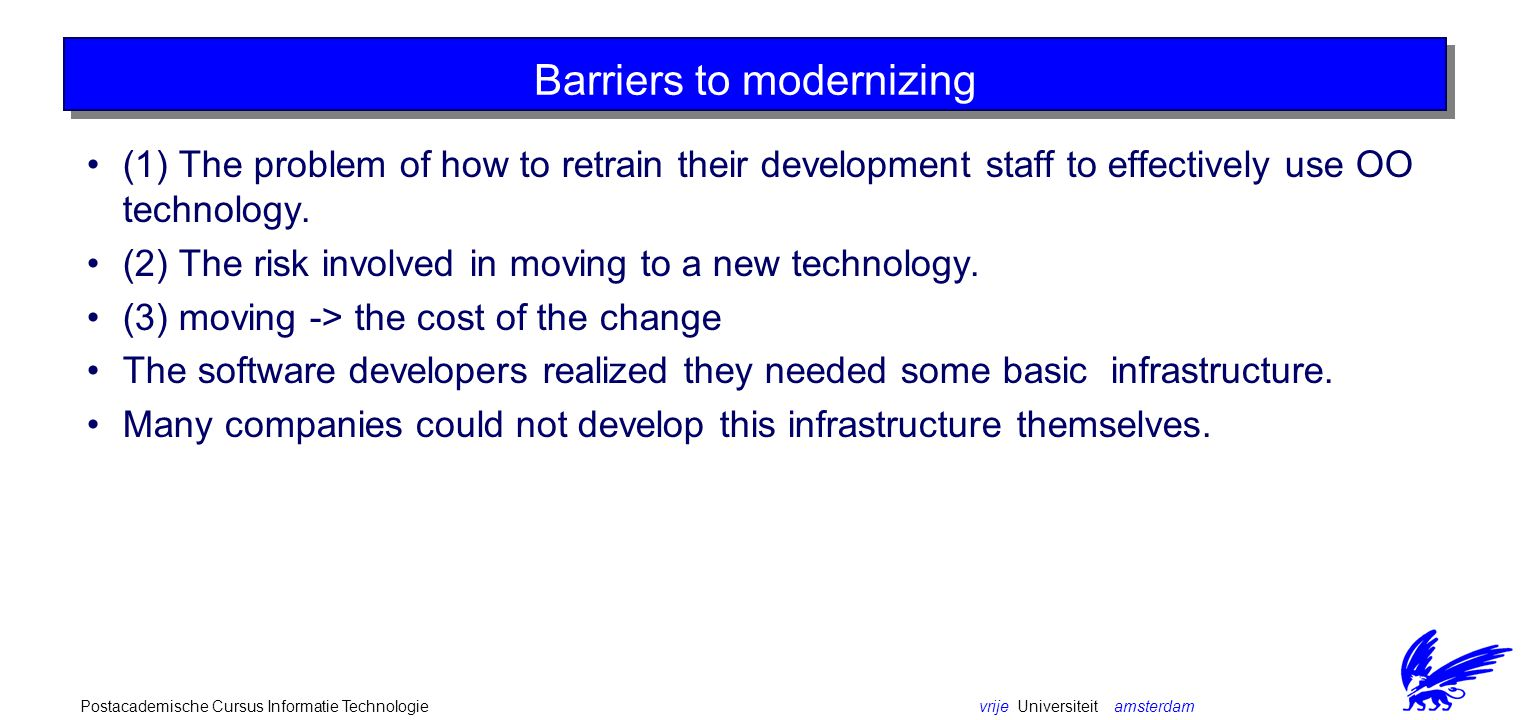 vrije Universiteit amsterdamPostacademische Cursus Informatie Technologie Barriers to modernizing (1) The problem of how to retrain their development