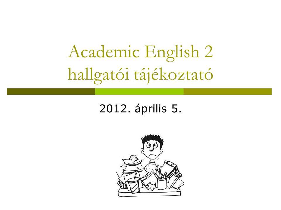 Academic English 2 hallgatói tájékoztató 2012. április 5.