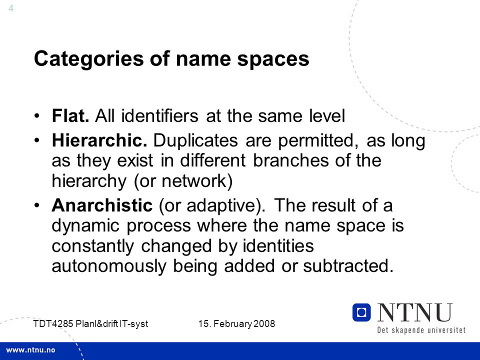 4 15.February 2008 TDT4285 Planl&drift IT-syst Categories of name spaces Flat.