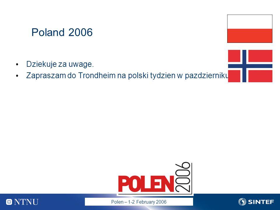 Polen – 1-2 February 2006 Poland 2006 Dziekuje za uwage.