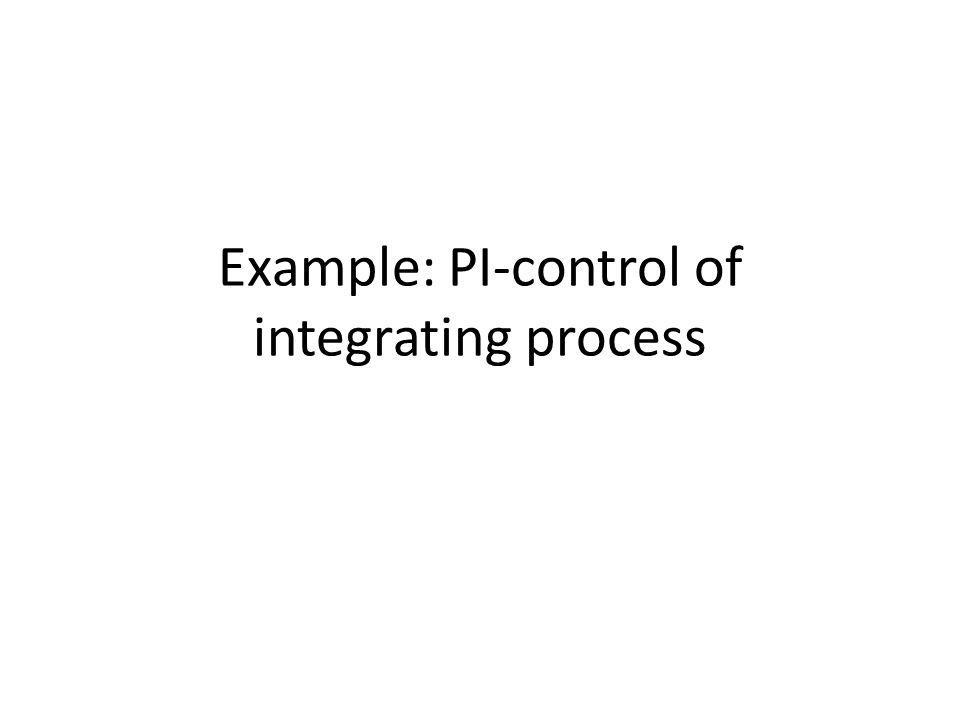 Example: PI-control of integrating process