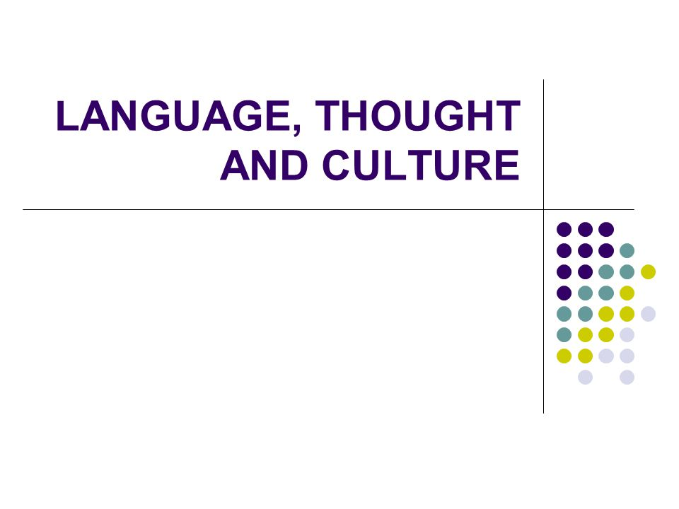 LANGUAGE, THOUGHT AND CULTURE