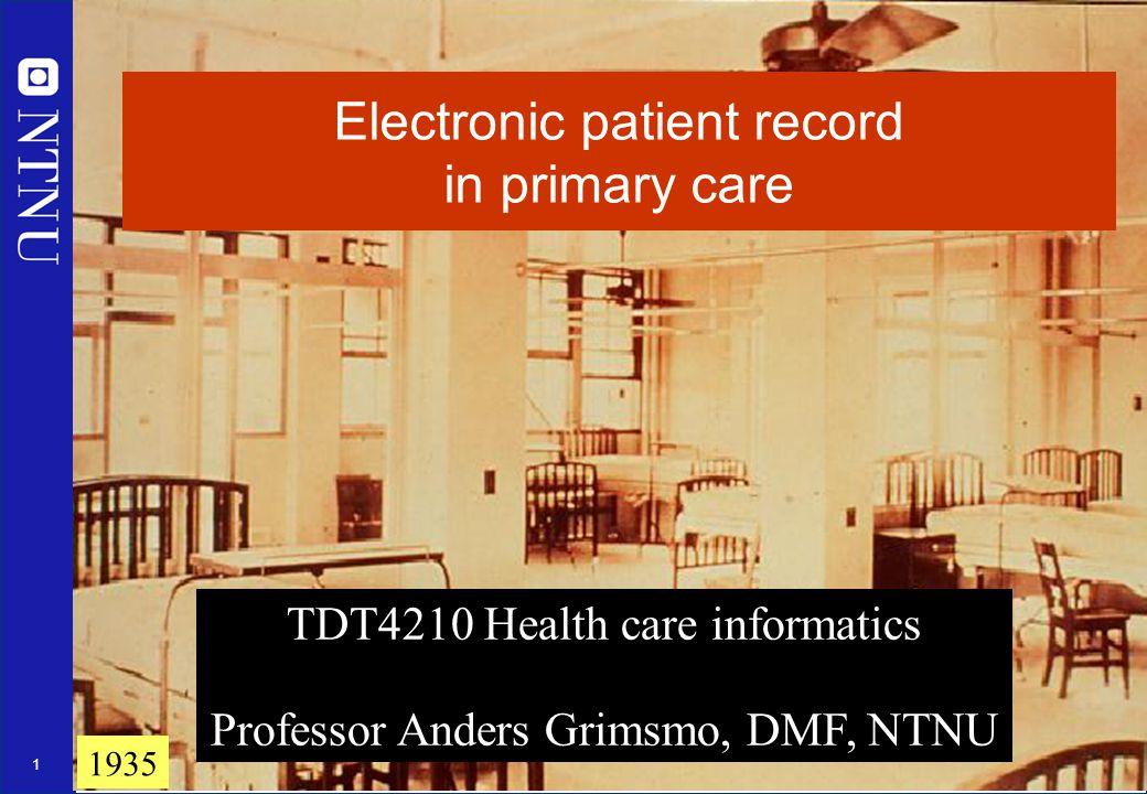 1 Electronic patient record in primary care TDT4210 Health care informatics Professor Anders Grimsmo, DMF, NTNU 1935