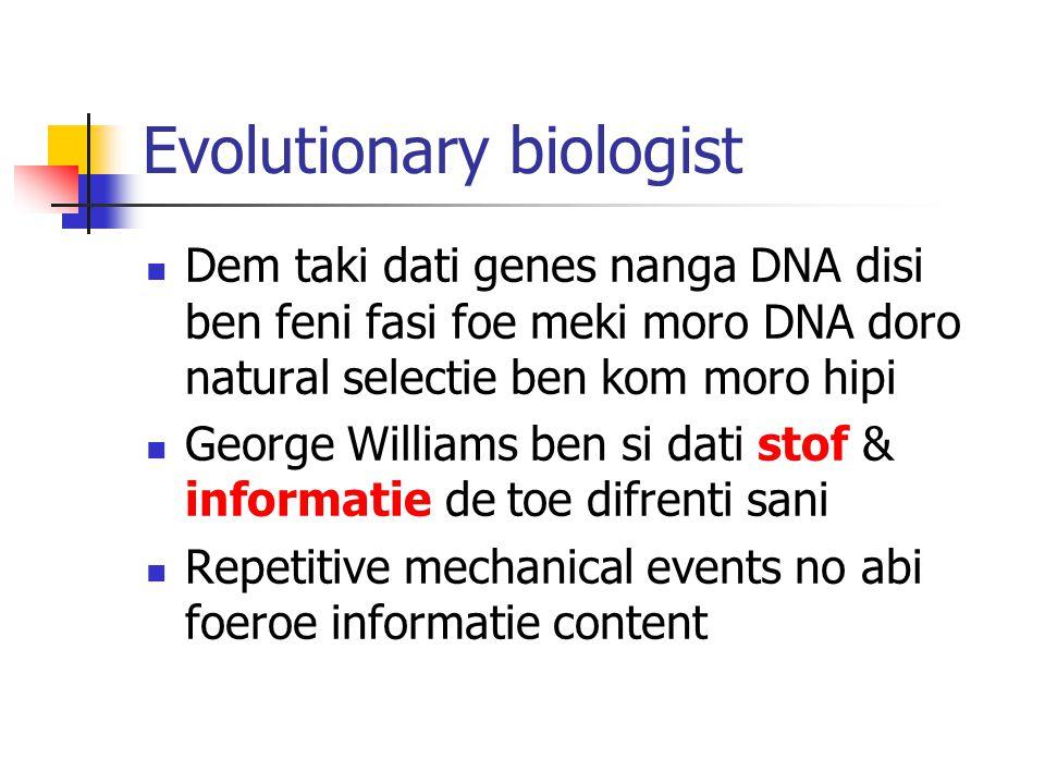 Evolutionary biologist Dem taki dati genes nanga DNA disi ben feni fasi foe meki moro DNA doro natural selectie ben kom moro hipi George Williams ben si dati stof & informatie de toe difrenti sani Repetitive mechanical events no abi foeroe informatie content