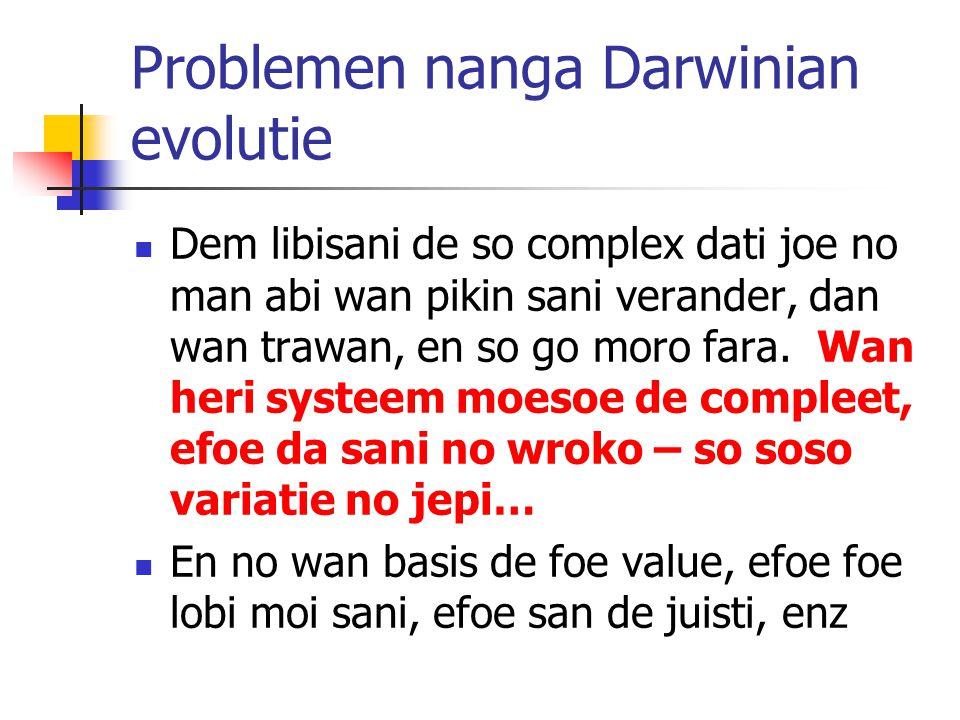 Problemen nanga Darwinian evolutie Dem libisani de so complex dati joe no man abi wan pikin sani verander, dan wan trawan, en so go moro fara.