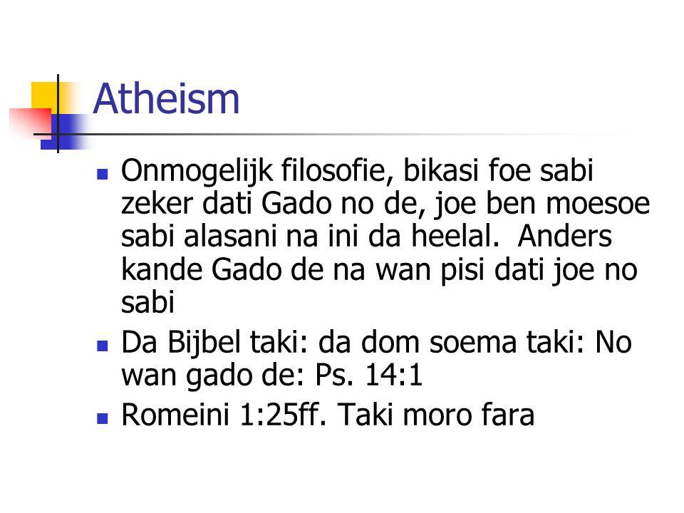 Atheism Onmogelijk filosofie, bikasi foe sabi zeker dati Gado no de, joe ben moesoe sabi alasani na ini da heelal.
